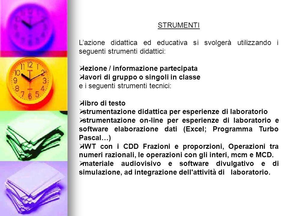 STRUMENTI Lazione didattica ed educativa si svolgerà utilizzando i seguenti strumenti didattici: lezione / informazione partecipata lavori di gruppo o