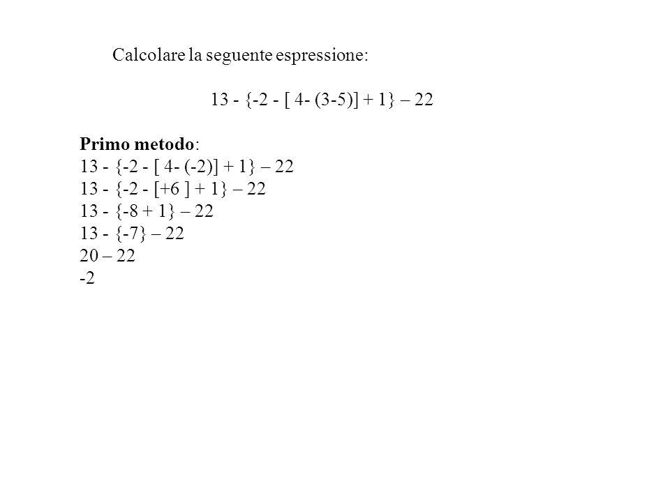 1) si eseguono le operazioni allinterno delle parentesi tonde, poi delle quadre e infine delle graffe; 2) si applica la regola che prende il nome di s