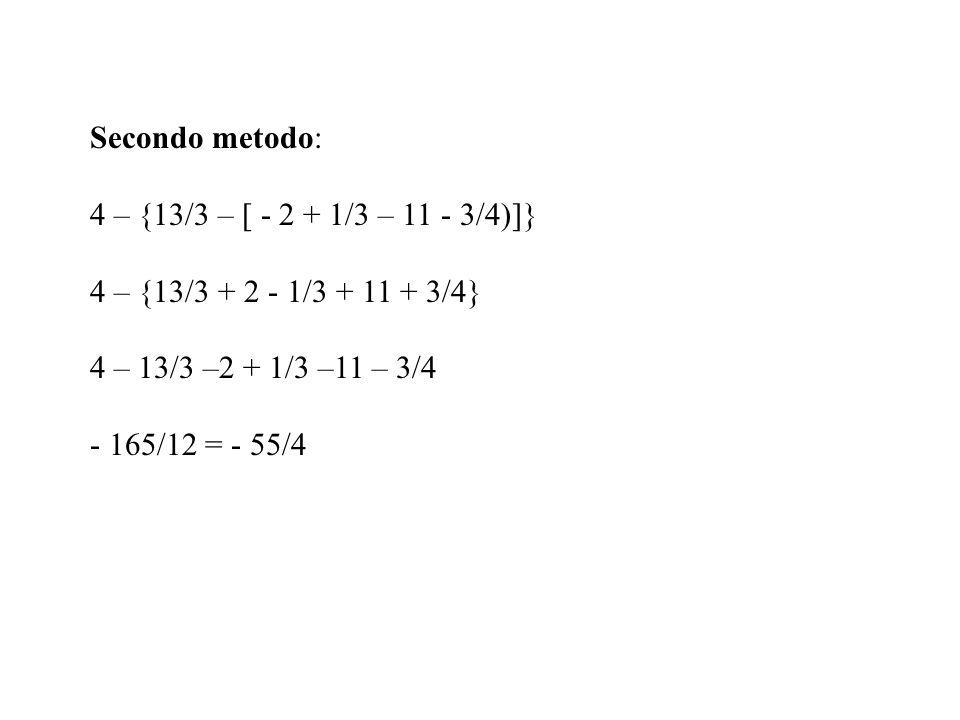 Calcolare la seguente espressione: 4 – {13/3 – [ - 2 + 1/3 – (11 + 3/4)]} Primo metodo: 4 – {13/3 – [ - 2 + 1/3 – 47/4]} 4 – {13/3 – [ - 161/12]} 4 –