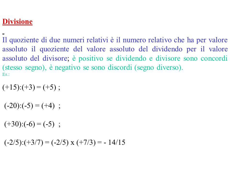 Moltiplicazione Il prodotto di due numeri relativi è il numero relativo che ha per valore assoluto il prodotto dei valori assoluti; il segno è positiv