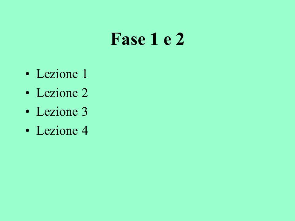 Fase 1 e 2 Lezione 1 Lezione 2 Lezione 3 Lezione 4