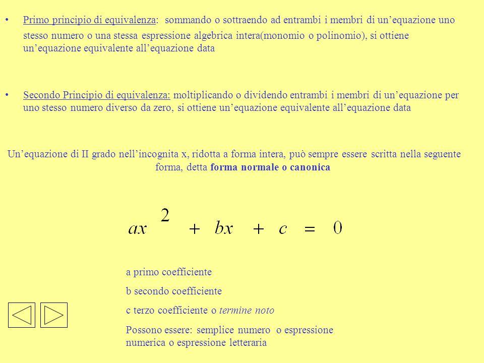 Primo principio di equivalenza: sommando o sottraendo ad entrambi i membri di unequazione uno stesso numero o una stessa espressione algebrica intera(