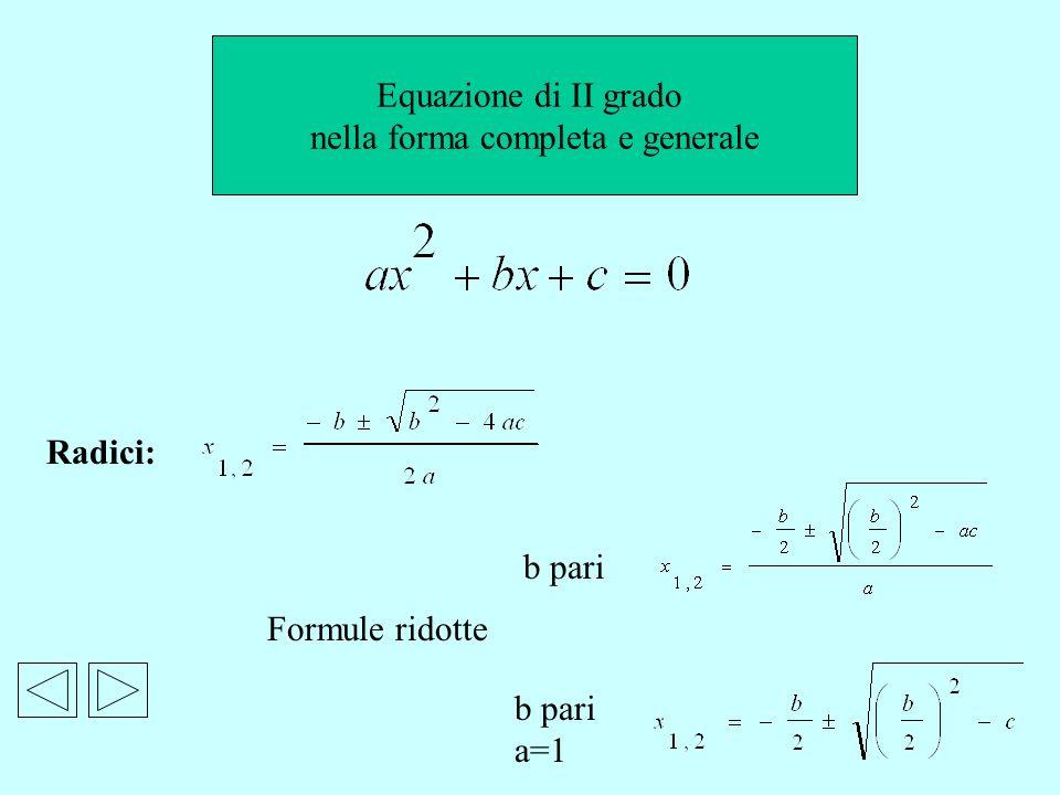 Equazione di II grado nella forma completa e generale Radici: Formule ridotte b pari b pari a=1