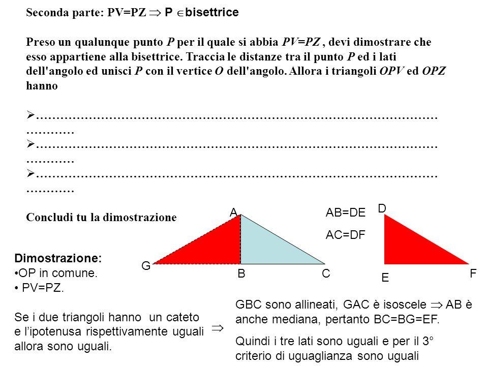 Seconda parte: PV=PZ P bisettrice Preso un qualunque punto P per il quale si abbia PV=PZ, devi dimostrare che esso appartiene alla bisettrice. Traccia