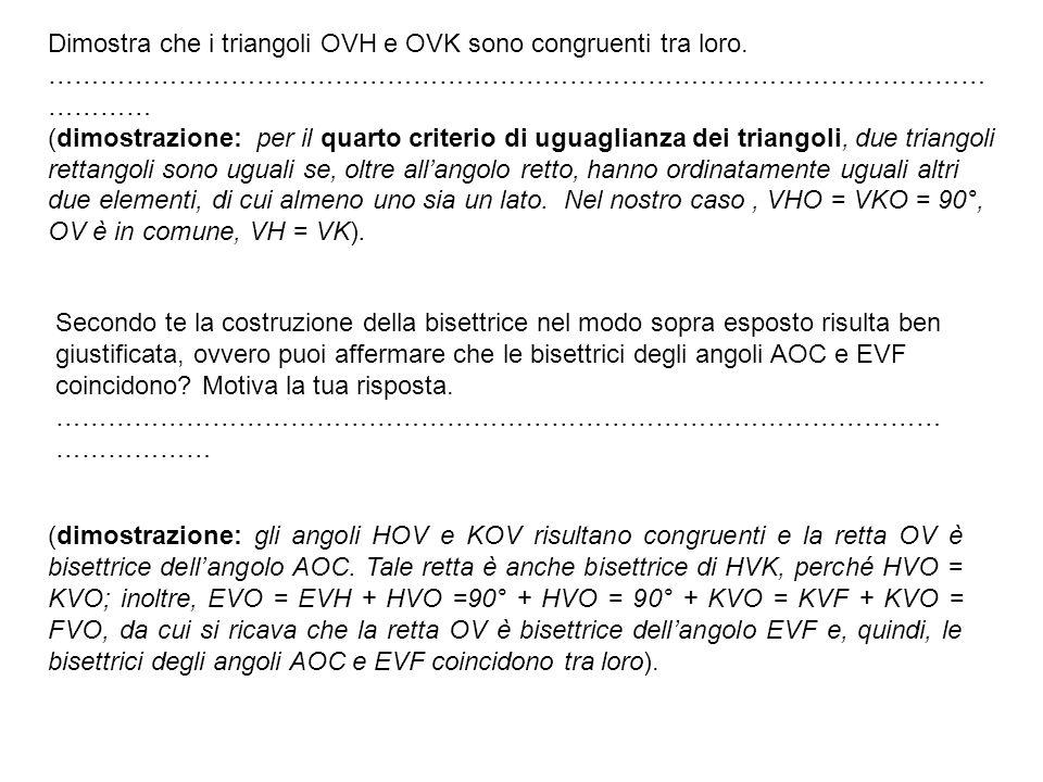 Dimostra che i triangoli OVH e OVK sono congruenti tra loro. ……………………………………………………………………………………………… ………… (dimostrazione: per il quarto criterio di uguag