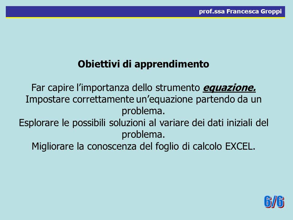 Obiettivi di apprendimento Far capire limportanza dello strumento equazione.