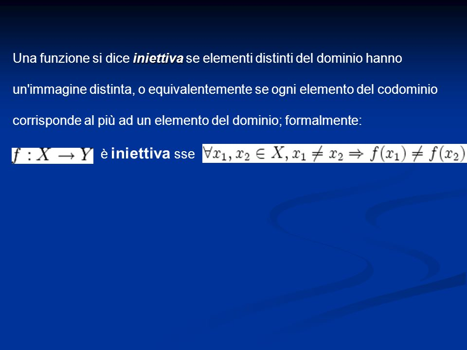 Una funzione si dice i ii iniettiva se elementi distinti del dominio hanno un'immagine distinta, o equivalentemente se ogni elemento del codominio cor