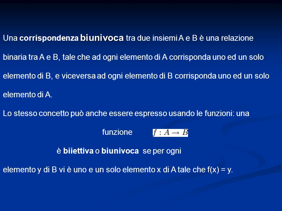 Una corrispondenza b bb biunivoca tra due insiemi A e B è una relazione binaria tra A e B, tale che ad ogni elemento di A corrisponda uno ed un solo e