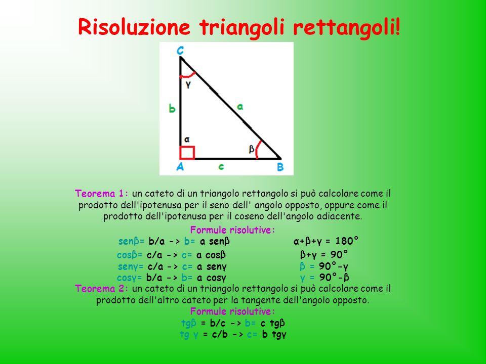 Risoluzione triangoli rettangoli! Teorema 1: un cateto di un triangolo rettangolo si può calcolare come il prodotto dell'ipotenusa per il seno dell' a