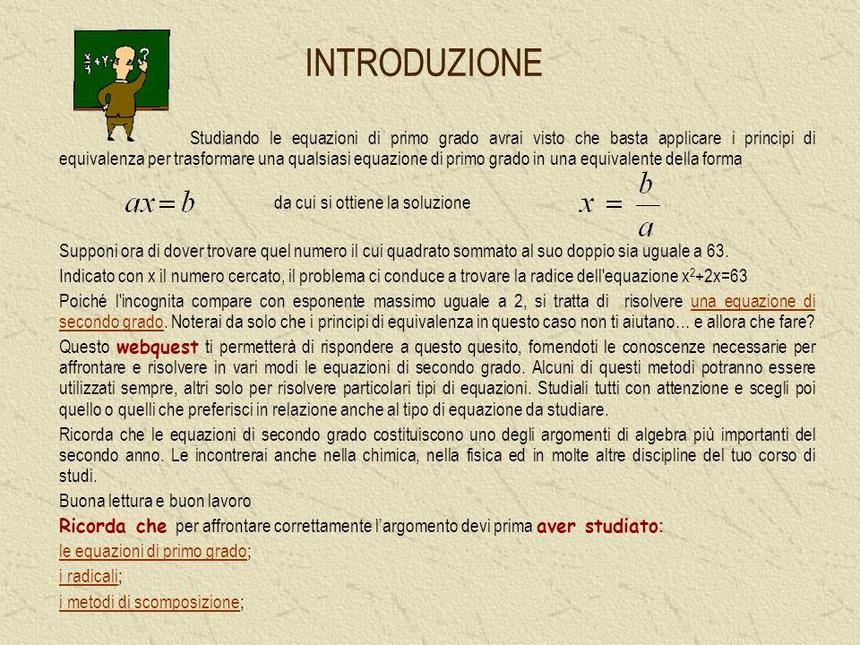 INTRODUZIONE Studiando le equazioni di primo grado avrai visto che basta applicare i principi di equivalenza per trasformare una qualsiasi equazione d