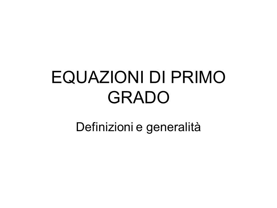 EQUAZIONI DI PRIMO GRADO Definizioni e generalità