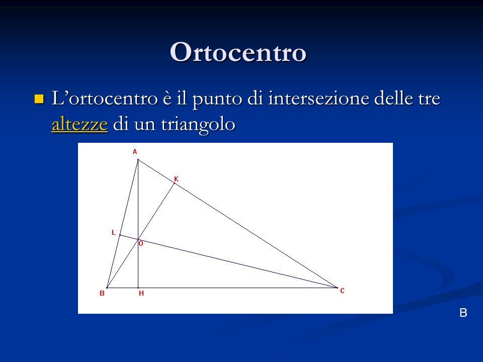 Ortocentro Lortocentro è il punto di intersezione delle tre altezze di un triangolo Lortocentro è il punto di intersezione delle tre altezze di un tri