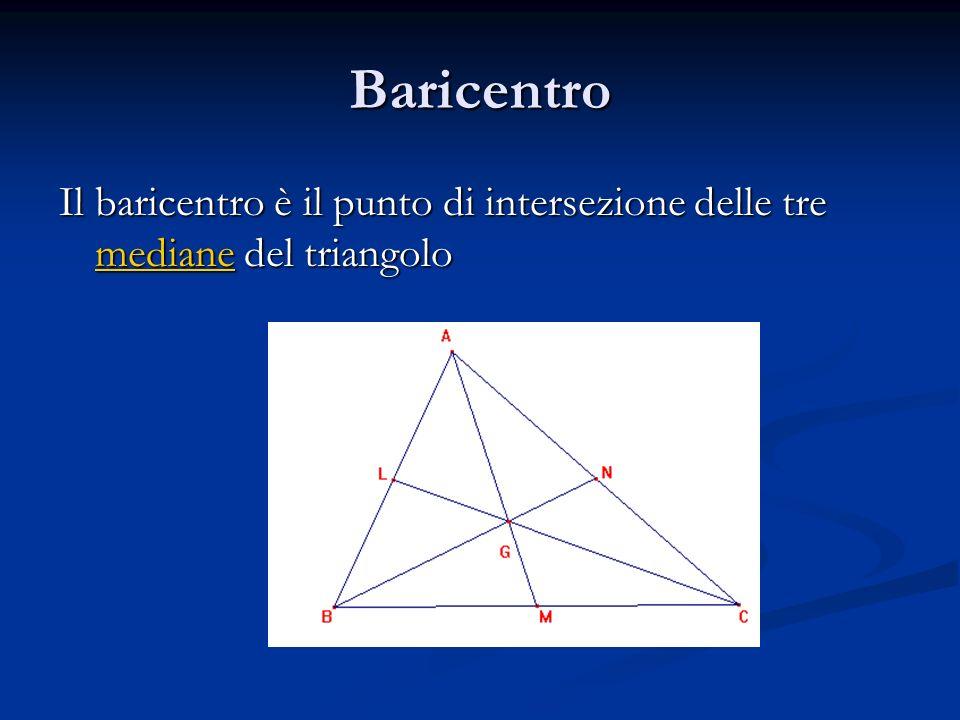 Baricentro Il baricentro è il punto di intersezione delle tre mediane del triangolo mediane