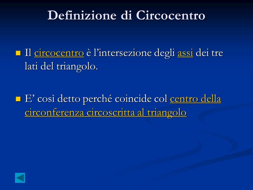 Definizione di Circocentro Il circocentro è lintersezione degli assi dei tre lati del triangolo. Il circocentro è lintersezione degli assi dei tre lat
