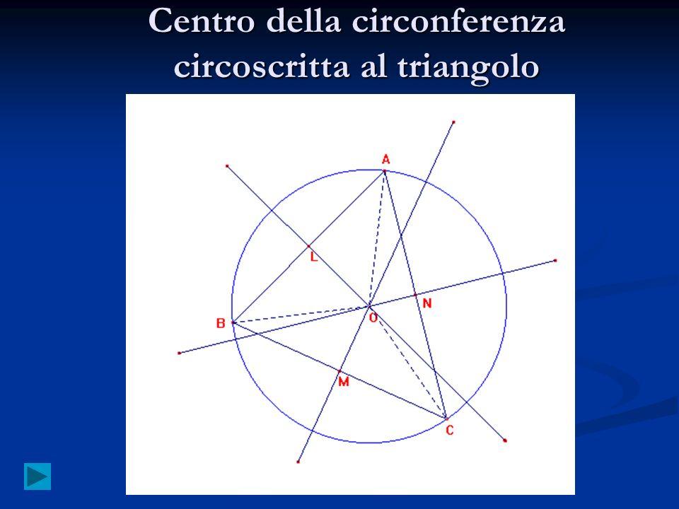 Centro della circonferenza circoscritta al triangolo AO=OB=OC perché raggi