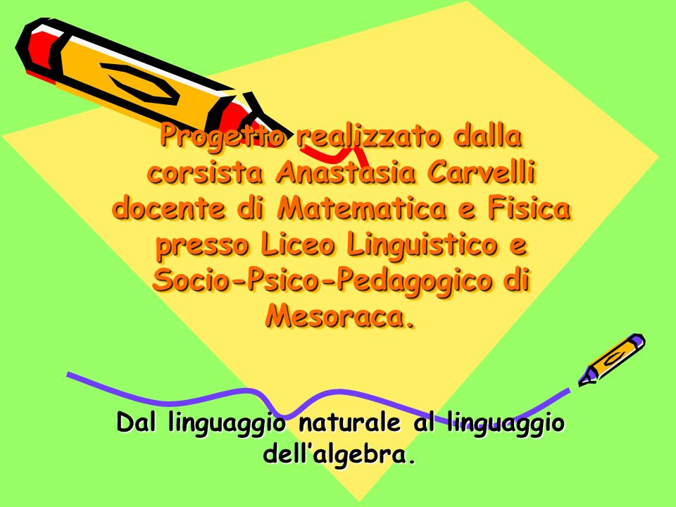 Progetto realizzato dalla corsista Anastasia Carvelli docente di Matematica e Fisica presso Liceo Linguistico e Socio-Psico-Pedagogico di Mesoraca.