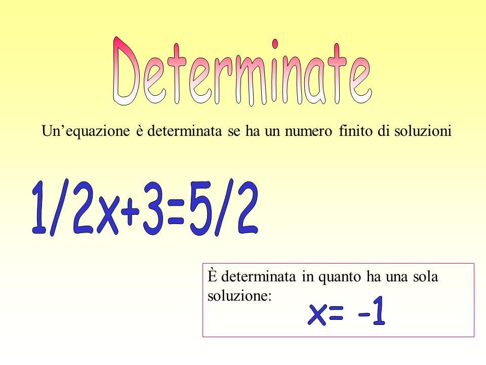 È determinata in quanto ha una sola soluzione: Unequazione è determinata se ha un numero finito di soluzioni