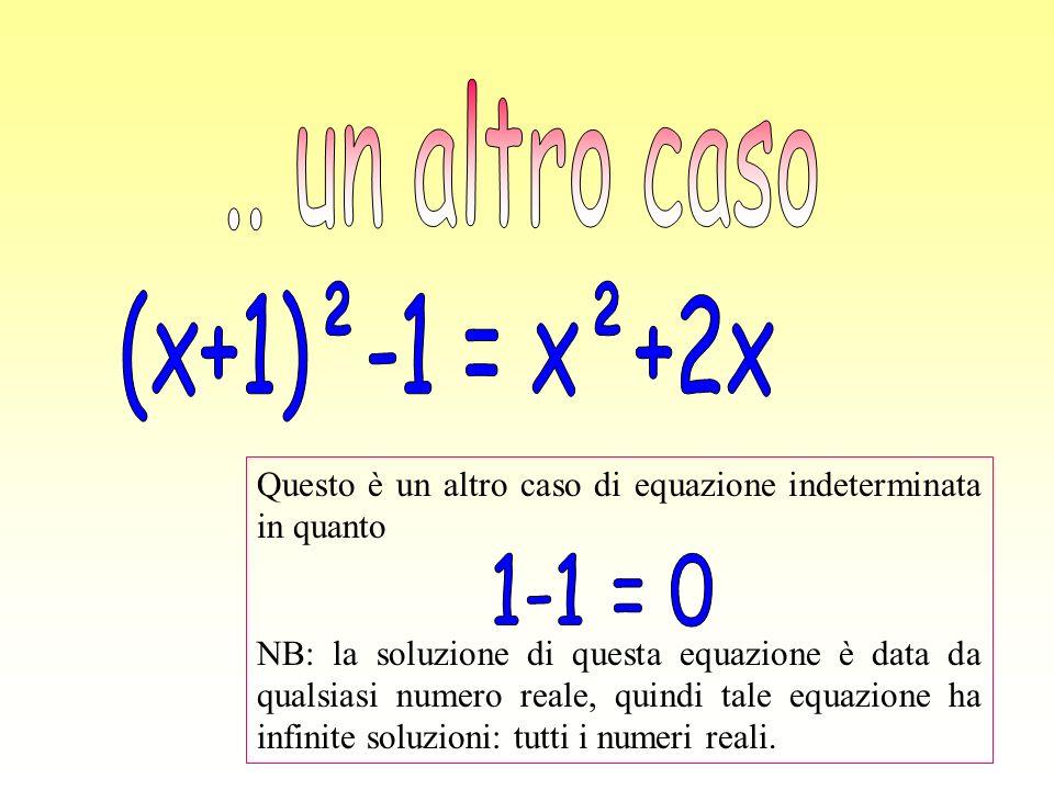 Questo è un altro caso di equazione indeterminata in quanto NB: la soluzione di questa equazione è data da qualsiasi numero reale, quindi tale equazio