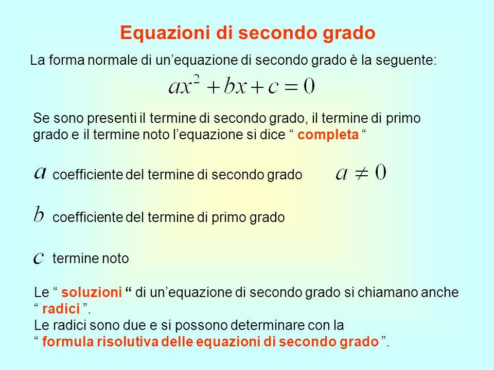 Equazioni di secondo grado La forma normale di unequazione di secondo grado è la seguente: coefficiente del termine di secondo grado coefficiente del