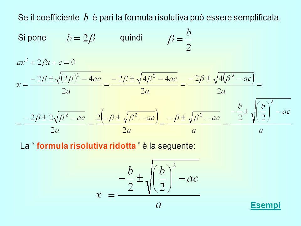 Se il coefficiente è pari la formula risolutiva può essere semplificata. Si pone quindi La formula risolutiva ridotta è la seguente: Esempi