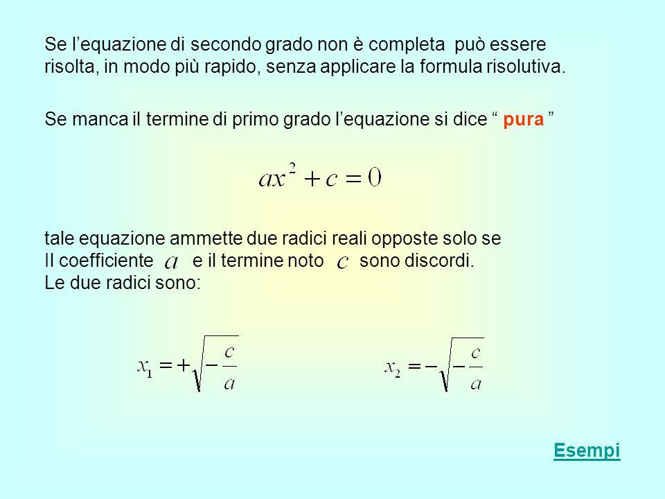 tale equazione ammette due radici reali opposte solo se Il coefficiente e il termine noto sono discordi. Le due radici sono: Se manca il termine di pr