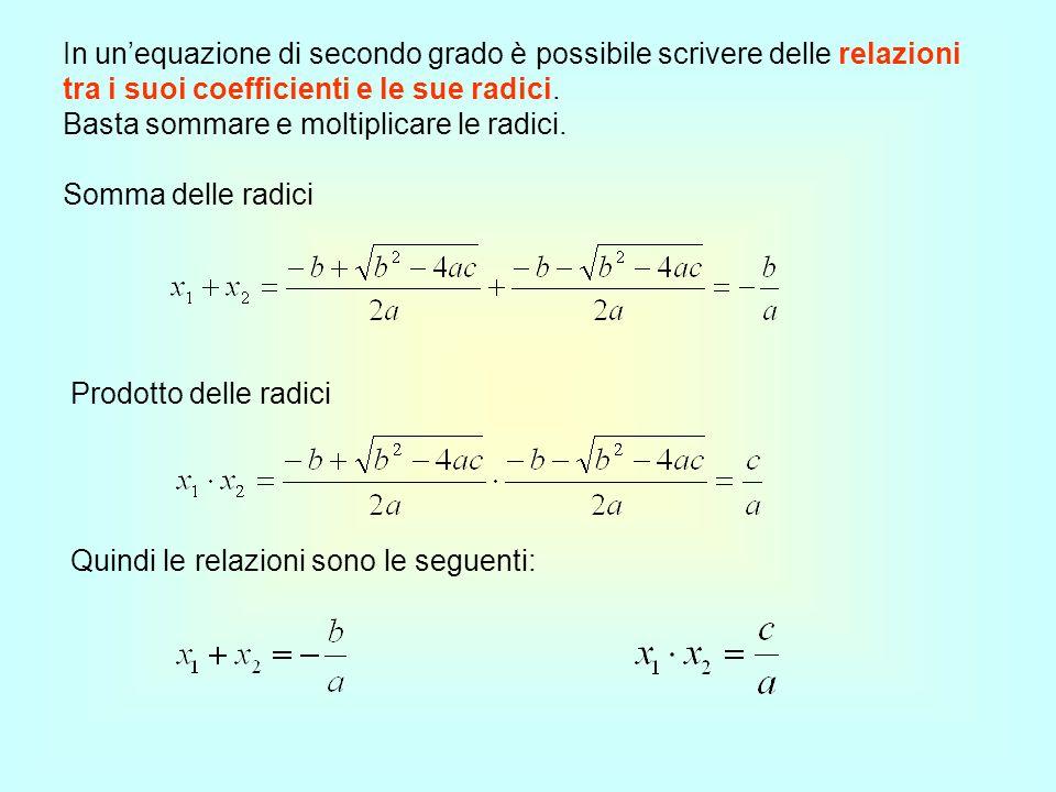Queste relazioni permettono di trovare lequazione di secondo grado note le sue radici.