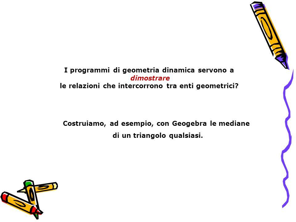 I programmi di geometria dinamica servono a dimostrare le relazioni che intercorrono tra enti geometrici? Costruiamo, ad esempio, con Geogebra le medi