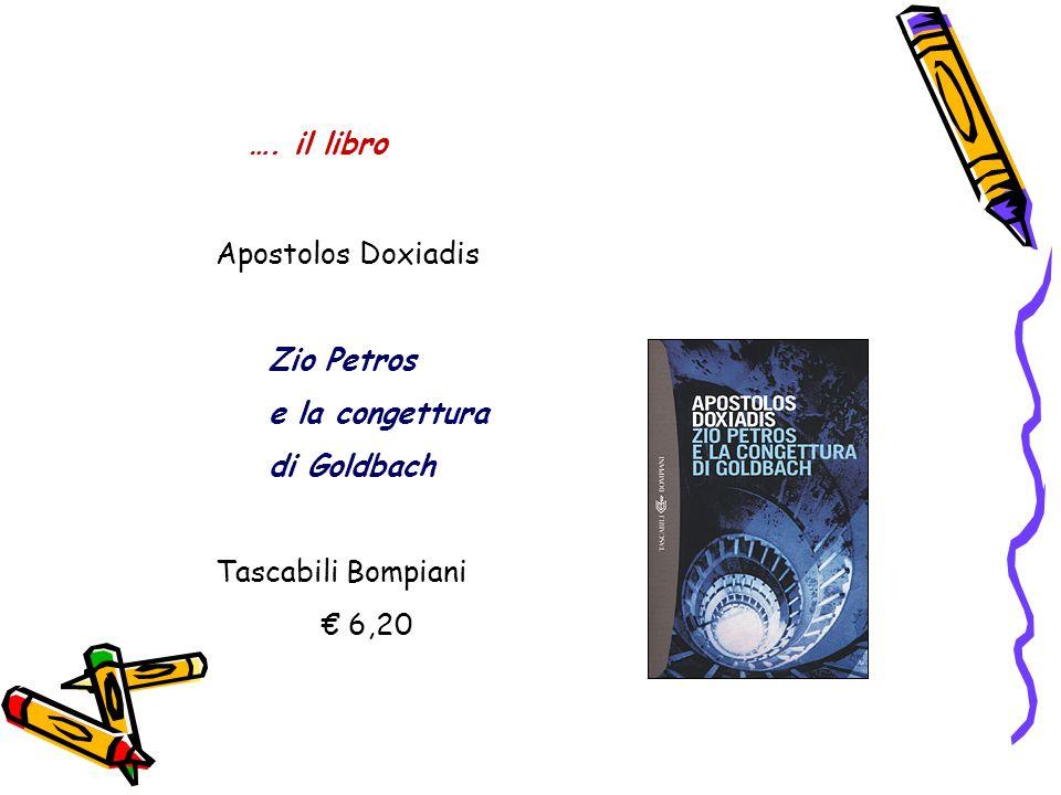 …. il libro Apostolos Doxiadis Zio Petros e la congettura di Goldbach Tascabili Bompiani 6,20