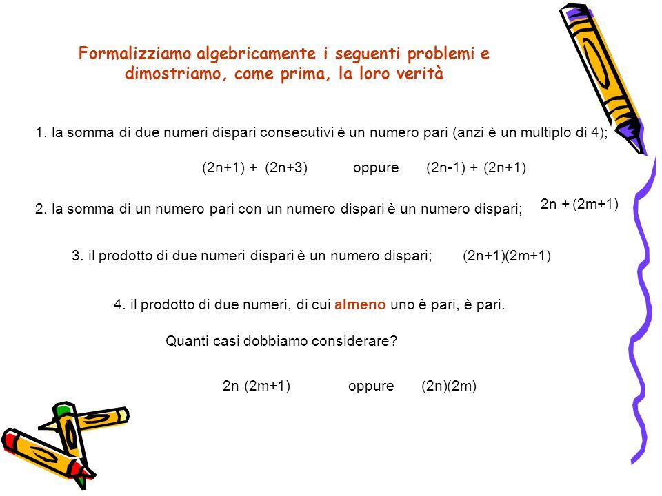 1. la somma di due numeri dispari consecutivi è un numero pari (anzi è un multiplo di 4); 4. il prodotto di due numeri, di cui almeno uno è pari, è pa