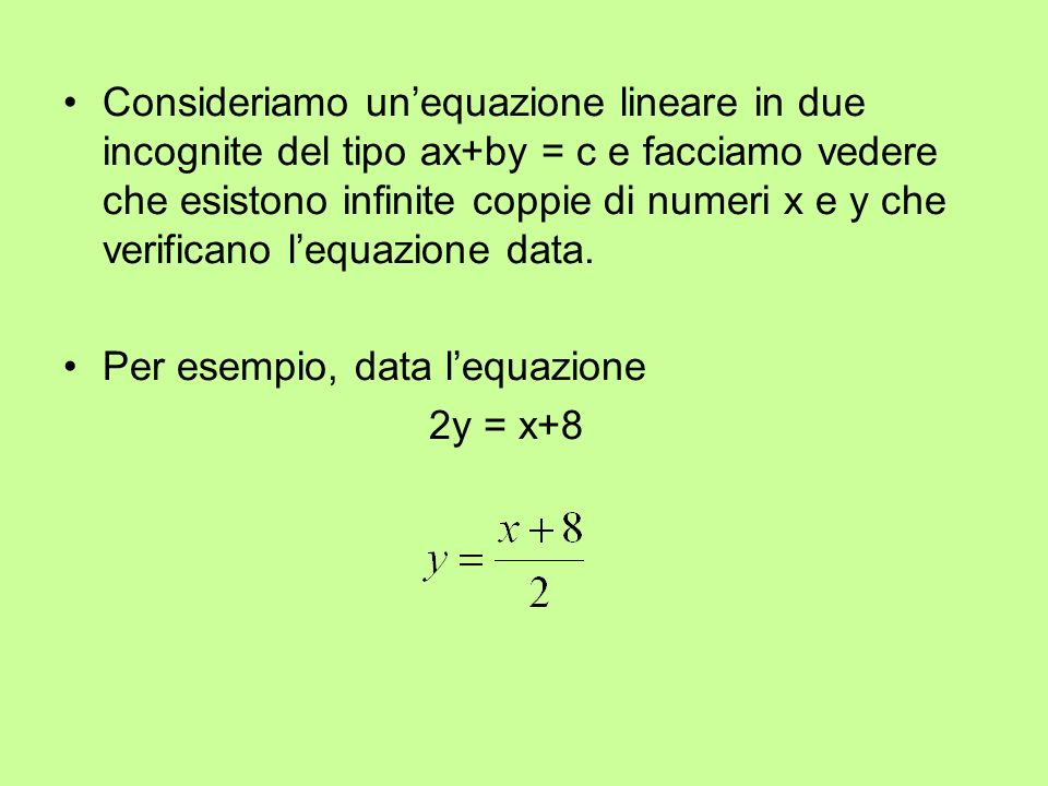 Consideriamo unequazione lineare in due incognite del tipo ax+by = c e facciamo vedere che esistono infinite coppie di numeri x e y che verificano leq