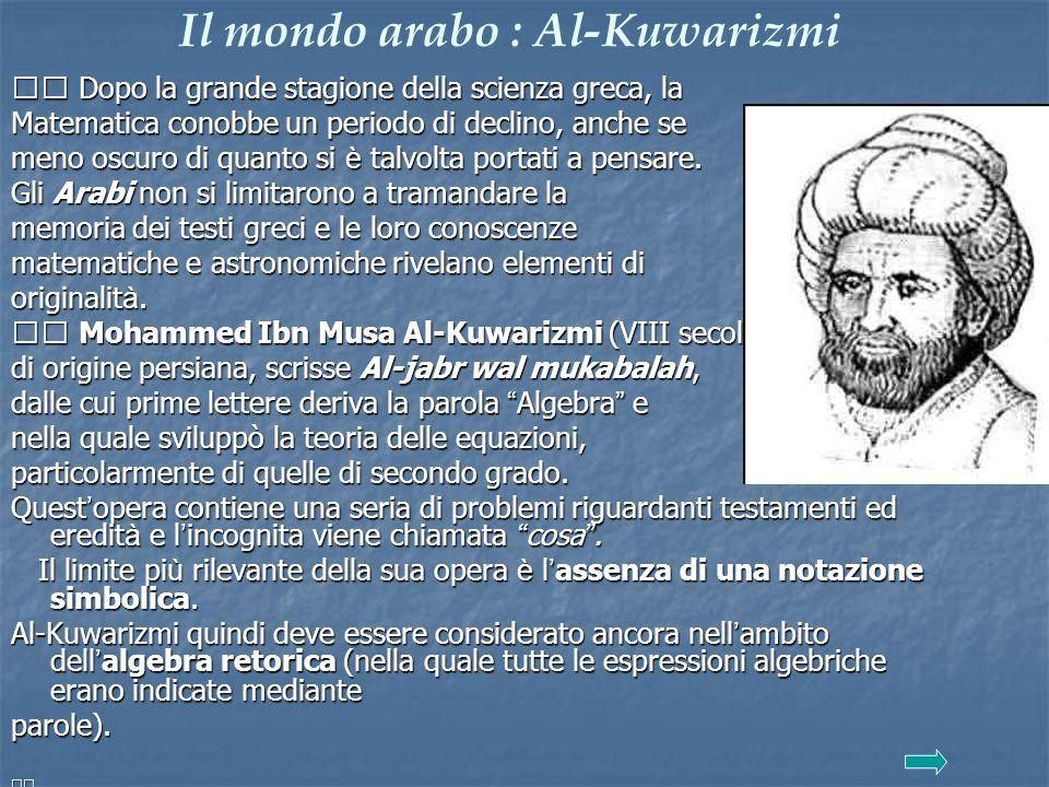 Il mondo arabo : Al-Kuwarizmi Dopo la grande stagione della scienza greca, la Dopo la grande stagione della scienza greca, la Matematica conobbe un pe