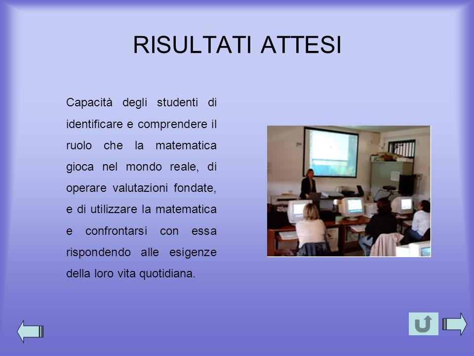 RISULTATI ATTESI Capacità degli studenti di identificare e comprendere il ruolo che la matematica gioca nel mondo reale, di operare valutazioni fondat