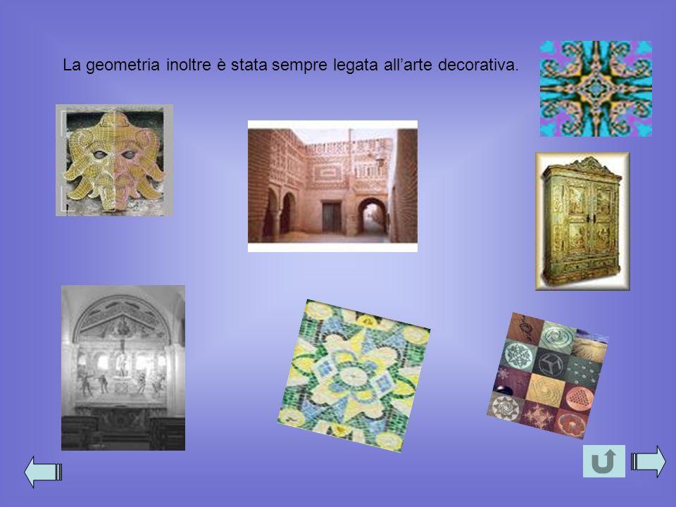 La geometria inoltre è stata sempre legata allarte decorativa.