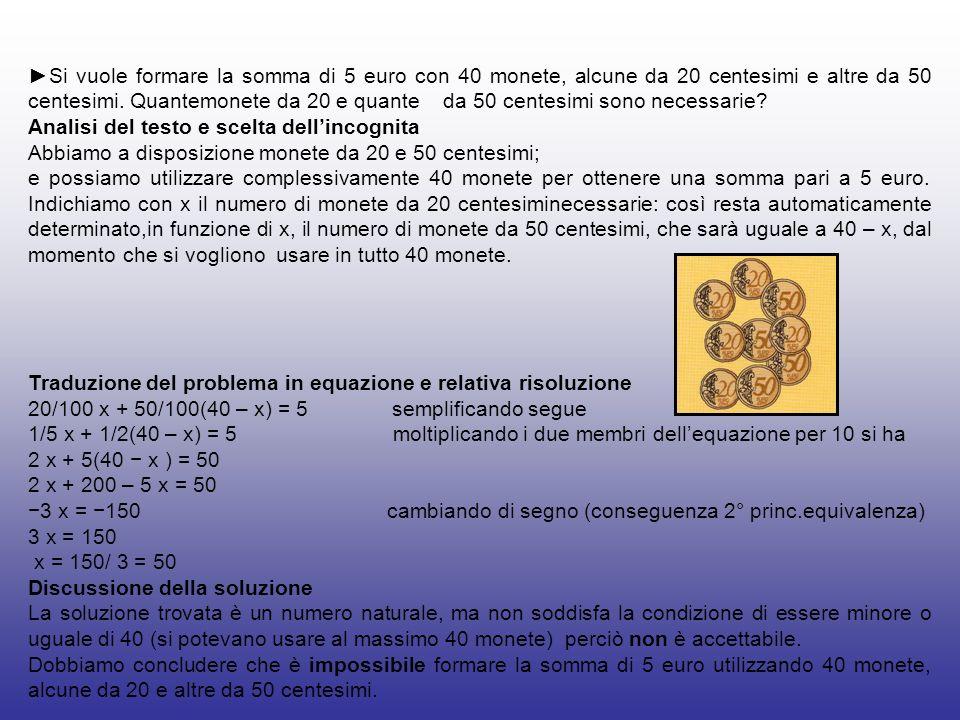 Si vuole formare la somma di 5 euro con 40 monete, alcune da 20 centesimi e altre da 50 centesimi. Quantemonete da 20 e quante da 50 centesimi sono ne