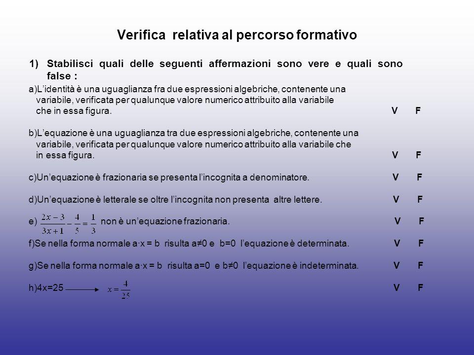 Verifica relativa al percorso formativo a)Lidentità è una uguaglianza fra due espressioni algebriche, contenente una variabile, verificata per qualunq