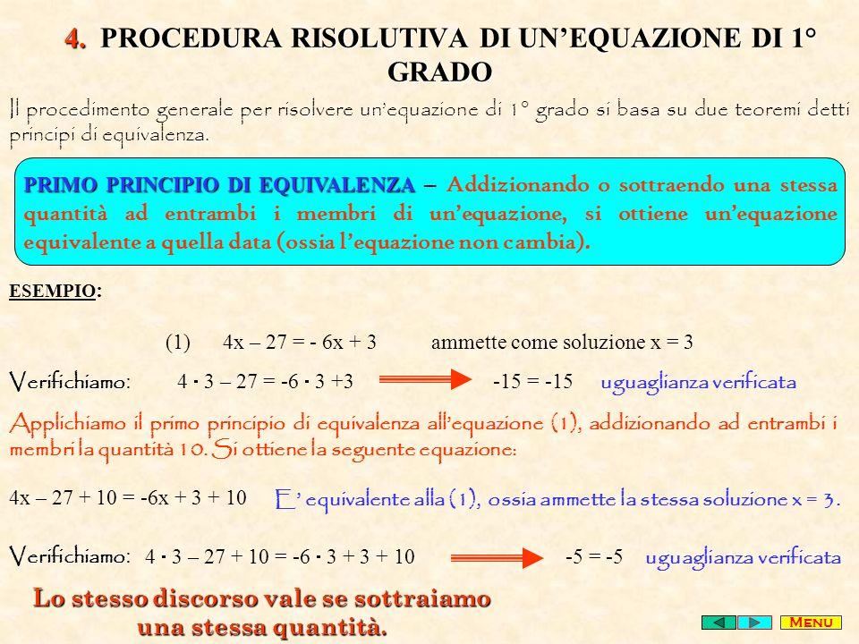 4. PROCEDURA RISOLUTIVA DI UNEQUAZIONE DI 1° GRADO Il procedimento generale per risolvere unequazione di 1° grado si basa su due teoremi detti princip
