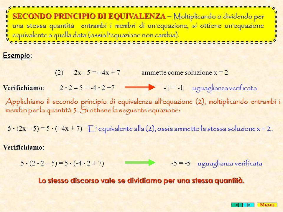 SECONDO PRINCIPIO DI EQUIVALENZA SECONDO PRINCIPIO DI EQUIVALENZA – Moltiplicando o dividendo per una stessa quantità entrambi i membri di unequazione, si ottiene unequazione equivalente a quella data (ossia lequazione non cambia).