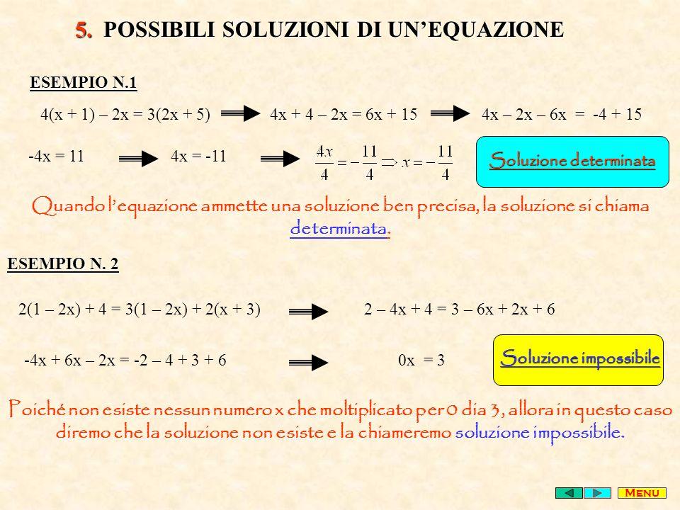 5. POSSIBILI SOLUZIONI DI UNEQUAZIONE 4(x + 1) – 2x = 3(2x + 5) 4x + 4 – 2x = 6x + 15 4x – 2x – 6x = -4 + 15 -4x = 11 4x = -11 Soluzione determinata Q