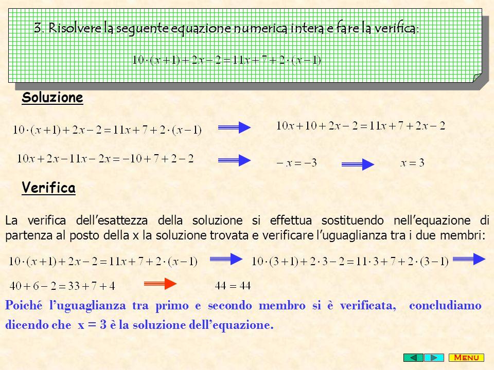 3. Risolvere la seguente equazione numerica intera e fare la verifica: Soluzione Verifica La verifica dellesattezza della soluzione si effettua sostit