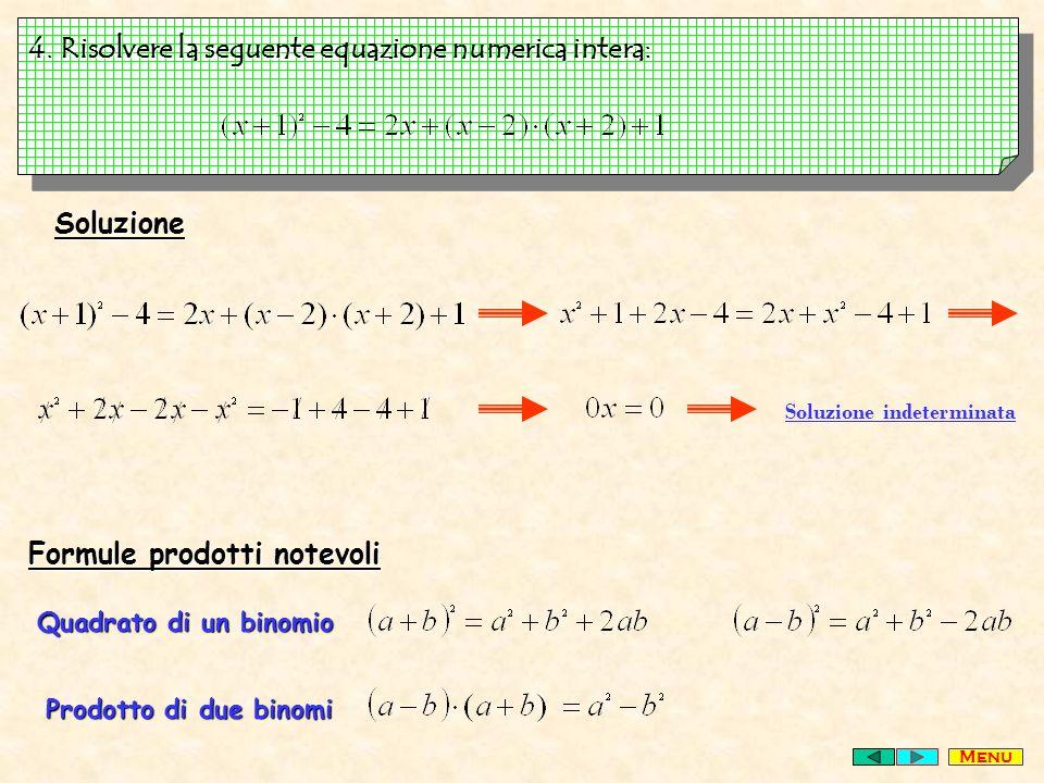 4. Risolvere la seguente equazione numerica intera: Soluzione Soluzione indeterminata Formule prodotti notevoli Quadrato di un binomio Prodotto di due