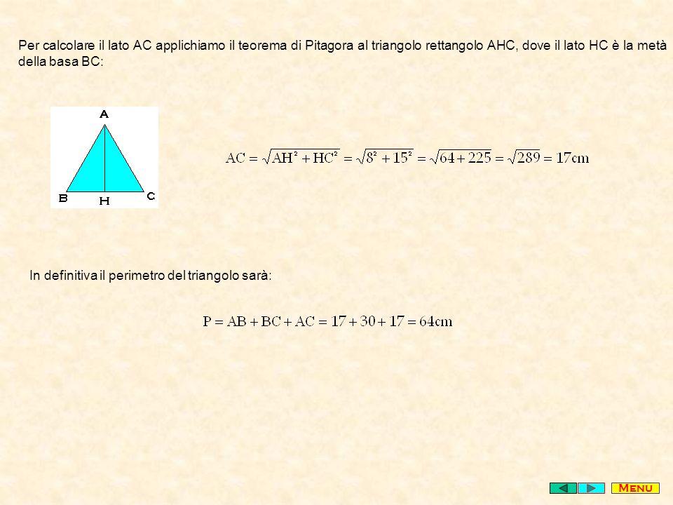 Per calcolare il lato AC applichiamo il teorema di Pitagora al triangolo rettangolo AHC, dove il lato HC è la metà della basa BC: In definitiva il perimetro del triangolo sarà: Menu