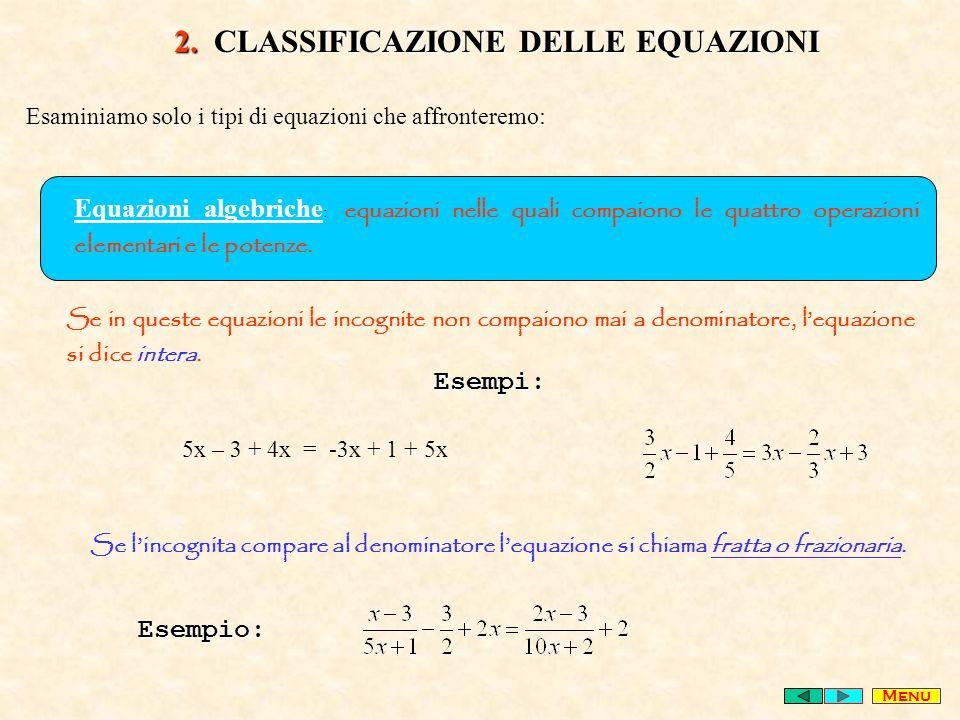 2. CLASSIFICAZIONE DELLE EQUAZIONI Esaminiamo solo i tipi di equazioni che affronteremo: Equazioni algebriche : equazioni nelle quali compaiono le qua