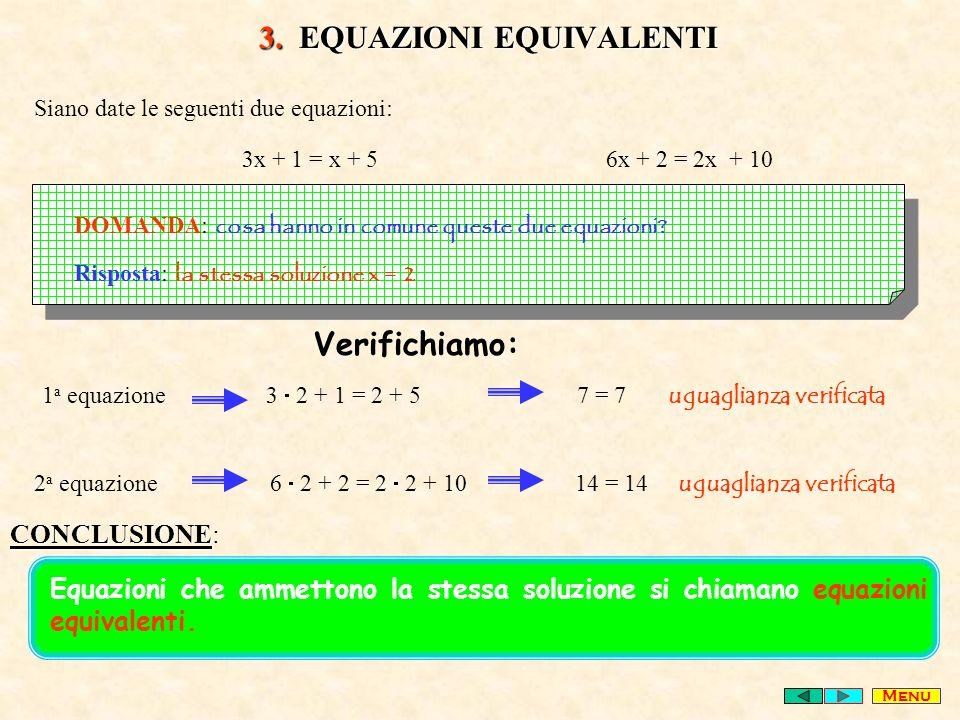 3. EQUAZIONI EQUIVALENTI Siano date le seguenti due equazioni: 3x + 1 = x + 5 6x + 2 = 2x + 10 DOMANDA: cosa hanno in comune queste due equazioni? Ris