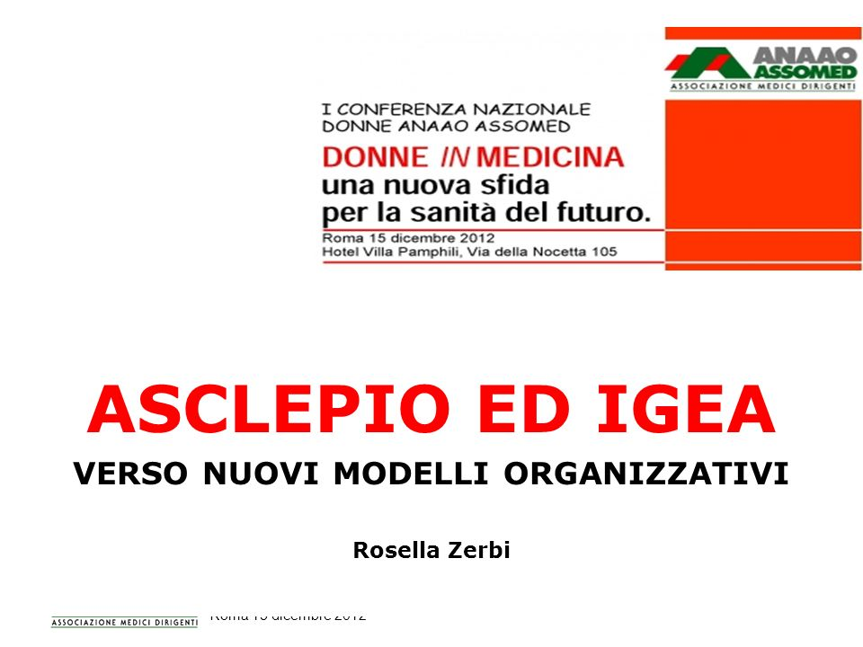 DONNE IN MEDICINA. Una nuova sfida per la sanità del futuro. Roma 15 dicembre 2012 ASCLEPIO ED IGEA VERSO NUOVI MODELLI ORGANIZZATIVI Rosella Zerbi