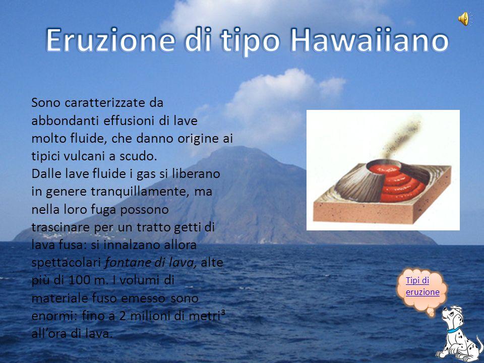 Queste eruzioni presentano caratteristiche simili a quelle di tipo hawaiiano.
