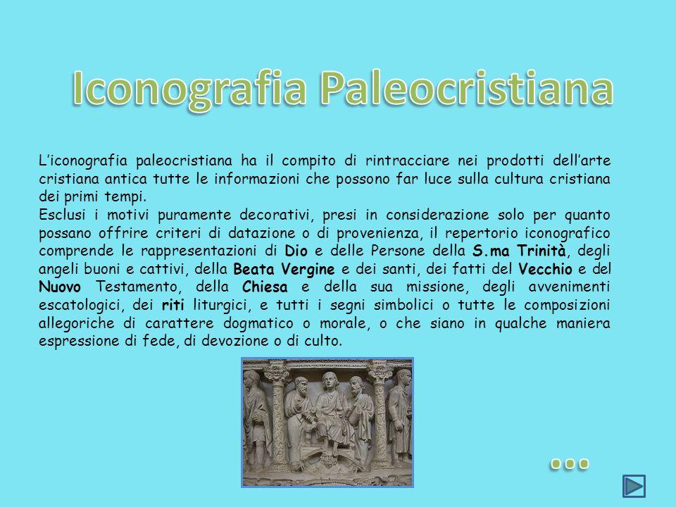 Liconografia paleocristiana ha il compito di rintracciare nei prodotti dellarte cristiana antica tutte le informazioni che possono far luce sulla cult