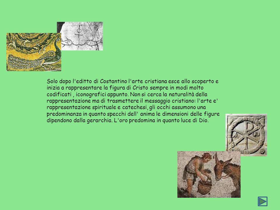 Solo dopo l'editto di Costantino l'arte cristiana esce allo scoperto e inizia a rappresentare la figura di Cristo sempre in modi molto codificati, ico