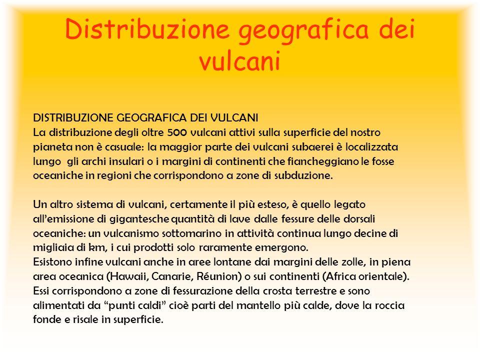 Distribuzione geografica dei vulcani DISTRIBUZIONE GEOGRAFICA DEI VULCANI La distribuzione degli oltre 500 vulcani attivi sulla superficie del nostro