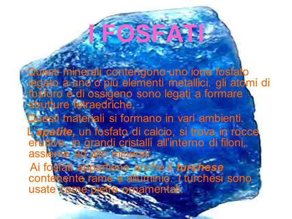 I FOSFATI Questi minerali contengono uno ione fosfato legato a uno o più elementi metallici. gli atomi di fosforo e di ossigeno sono legati a formare