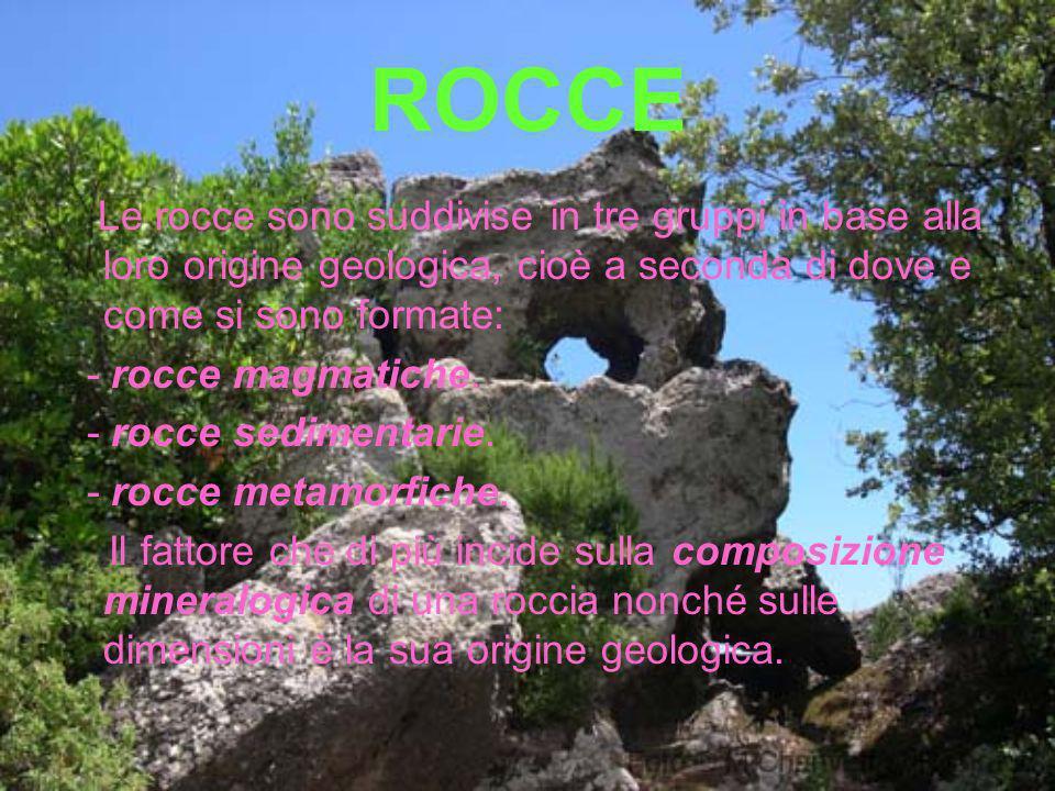 ROCCE Le rocce sono suddivise in tre gruppi in base alla loro origine geologica, cioè a seconda di dove e come si sono formate: - rocce magmatiche. -